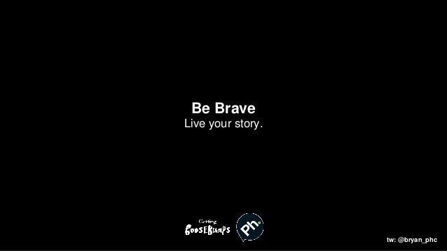 Be Brave Live your story. tw: @bryan_phc