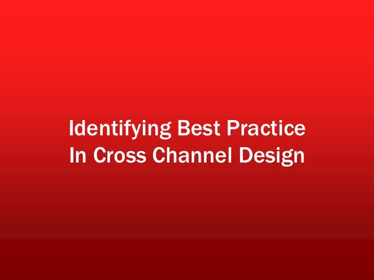 Identifying Best PracticeIn Cross Channel Design<br />