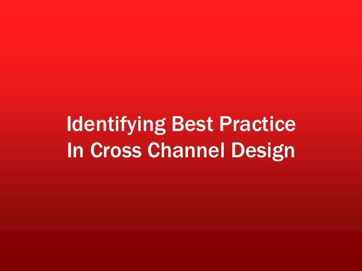 Identifying Best PracticeIn Cross Channel Design<br />