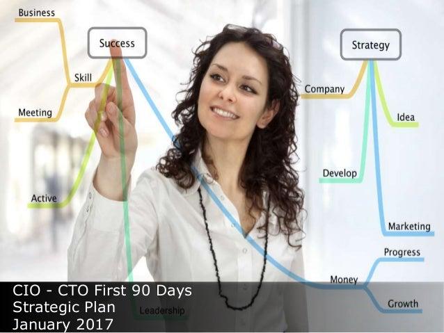 CIO - CTO First 90 Days Strategic Plan January 2017