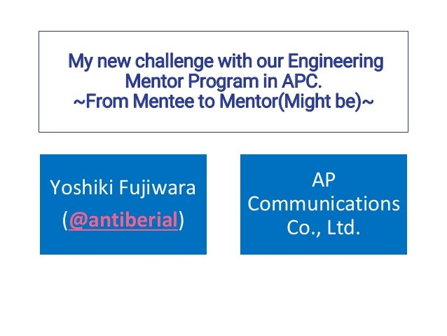 My new challenge with our Engineering Mentor Program in APC. ~From Mentee to Mentor(Might be)~ Yoshiki Fujiwara (@antiberi...