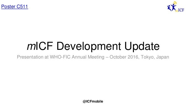 @ICFmobile mICF Development Update Presentation at WHO-FIC Annual Meeting – October 2016, Tokyo, Japan Poster C511