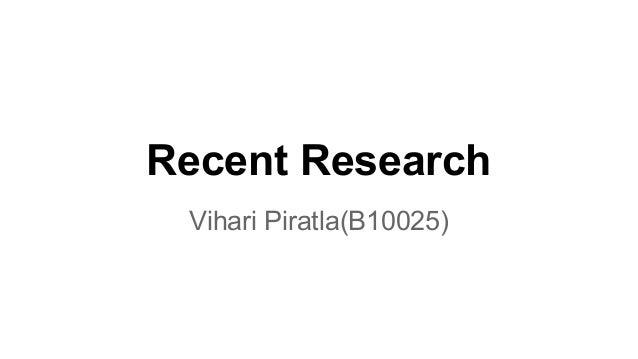 Recent Research Vihari Piratla(B10025)