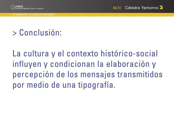 DG.Y2LA TIPOGRAFÍA Y EL CONTEXTO HISTÓRICO> Conclusión:¿Qué diseñamos?La cultura y el contexto histórico-socialinfluyen y ...