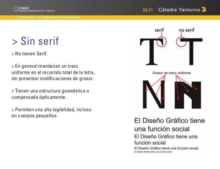 DG.Y1 LA TIPOGRAFÍA Y LA TRANSMISIÓN DE SIGNIFICADOS> Sin serif> No tienen Serif.> En general mantienen un trazouniforme e...