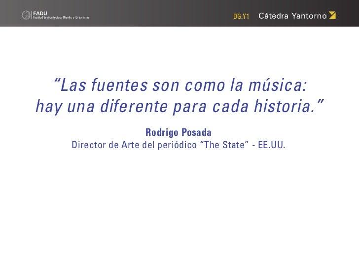 """DG.Y1  """"Las fuentes son como la música:hay una diferente para cada historia.""""                     Rodrigo Posada    Direct..."""
