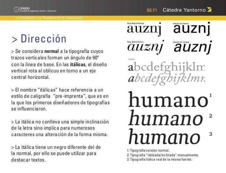 DG.Y1  LA TIPOGRAFÍA Y LA TRANSMISIÓN DE SIGNIFICADOS> Dirección> Se considera normal a la tipografía cuyostrazos vertical...