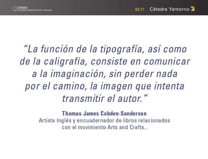 """DG.Y1 """"La función de la tipografía, así comode la caligrafía, consiste en comunicar   a la imaginación, sin perder nada po..."""