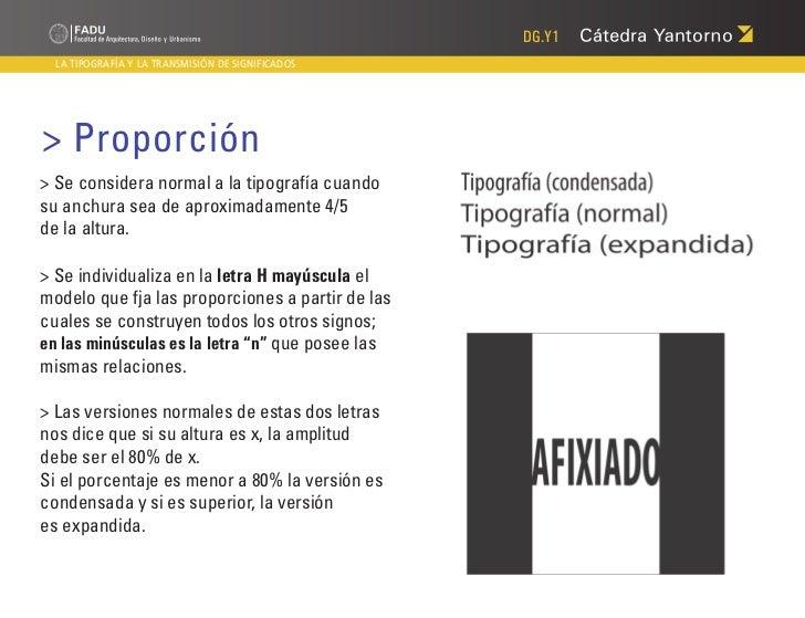 DG.Y1  LA TIPOGRAFÍA Y LA TRANSMISIÓN DE SIGNIFICADOS> Proporción> Se considera normal a la tipografía cuandosu anchura se...