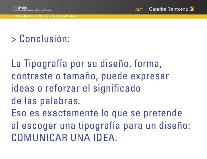 DG.Y1LA TIPOGRAFÍA Y LA TRANSMISIÓN DE SIGNIFICADOS> Conclusión:La Tipografía por su diseño, forma,contraste o tamaño, pue...