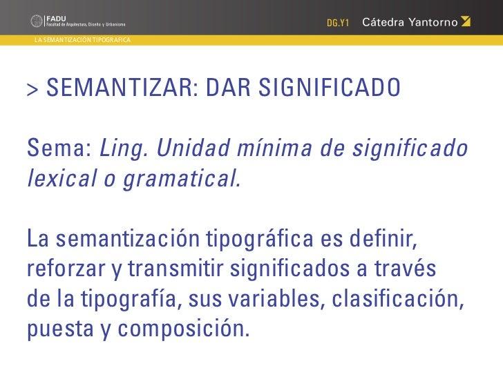 DG.Y1LA SEMANTIZACIÓN TIPOGRAFICA> SEMANTIZAR: DAR SIGNIFICADOSema: Ling. Unidad mínima de significadolexical o gramatical...