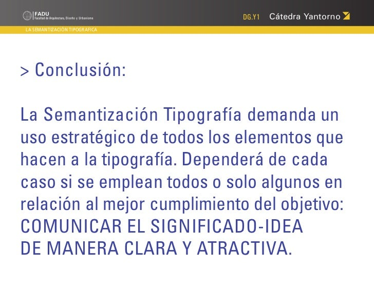 DG.Y1LA SEMANTIZACIÓN TIPOGRAFICA> Conclusión:La Semantización Tipografía demanda unuso estratégico de todos los elementos...