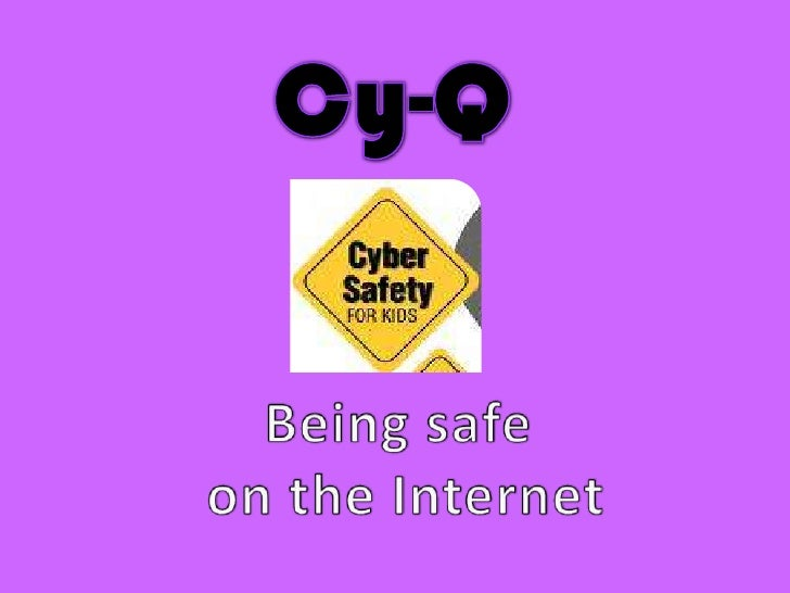Cy-Q<br />Being safe <br />on the Internet<br />