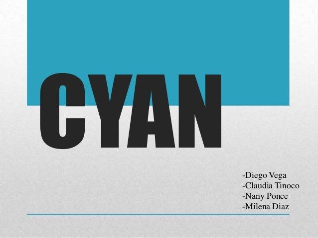 CYAN -Diego Vega -Claudia Tinoco -Nany Ponce -Milena Diaz