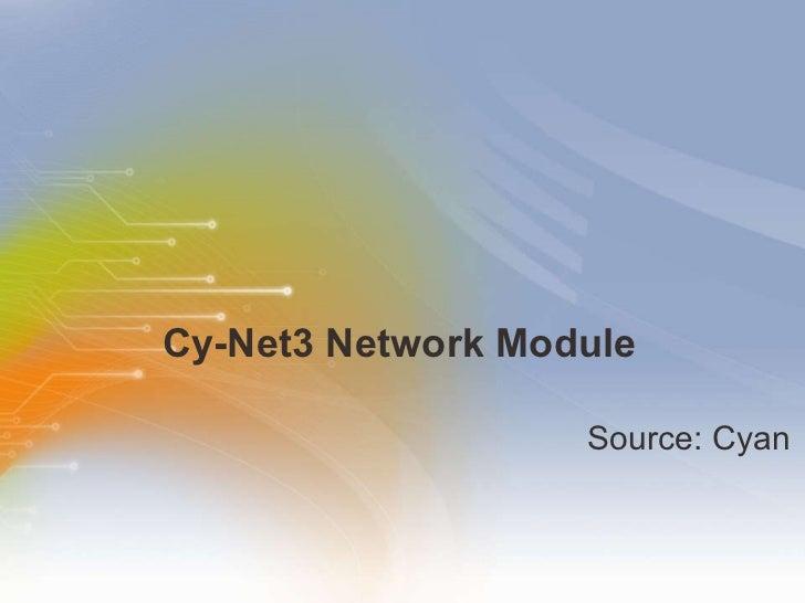 Cy-Net3 Network Module <ul><li>Source: Cyan </li></ul>
