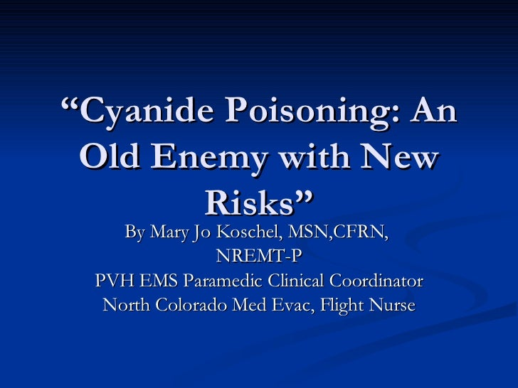 """"""" Cyanide Poisoning: An Old Enemy with New Risks"""" By Mary Jo Koschel, MSN,CFRN,  NREMT-P PVH EMS Paramedic Clinical Coordi..."""