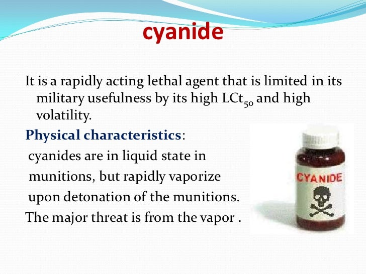 cyanideIt is a rapidly acting lethal agent that is limited in its  military usefulness by its high LCt50 and high  volatil...