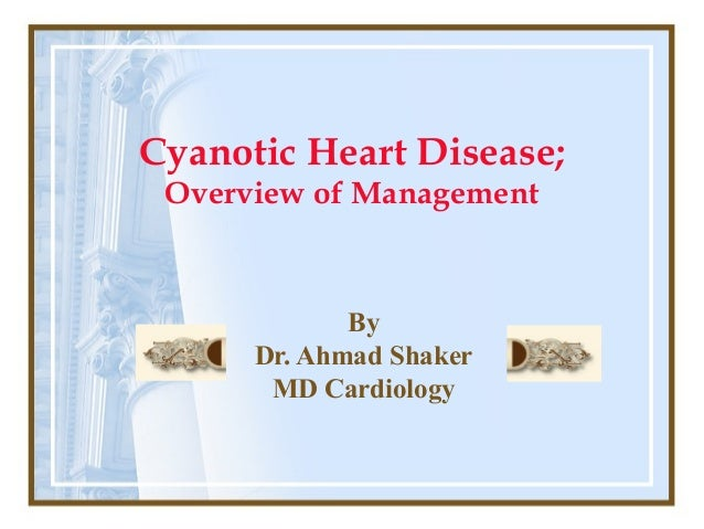 Cyanotic Heart Disease; Overview of Management By Dr. Ahmad Shaker MD Cardiology