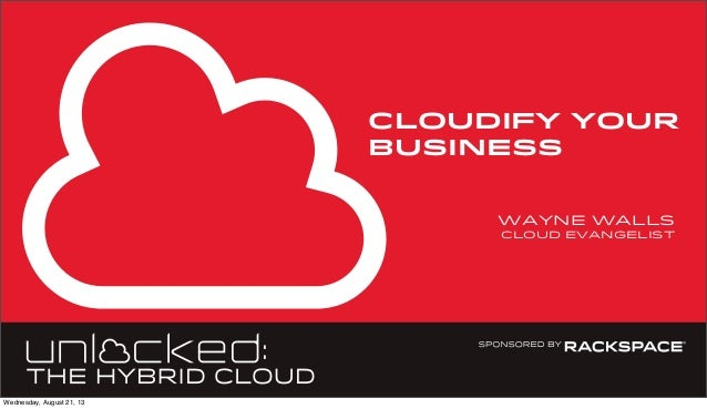 CLOUDIFY YOUR BUSINESS Wayne walls cloud evangelist Wednesday, August 21, 13