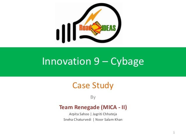 Innovation 9 – Cybage         Case Study                   By   Team Renegade (MICA - II)       Arpita Sahoo   Jagriti Chh...