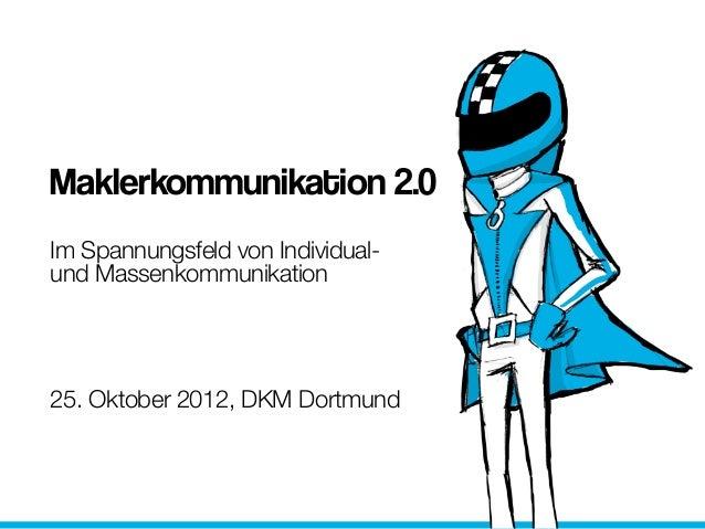 Maklerkommunikation 2.0Im Spannungsfeld von Individual-und Massenkommunikation25. Oktober 2012, DKM Dortmund