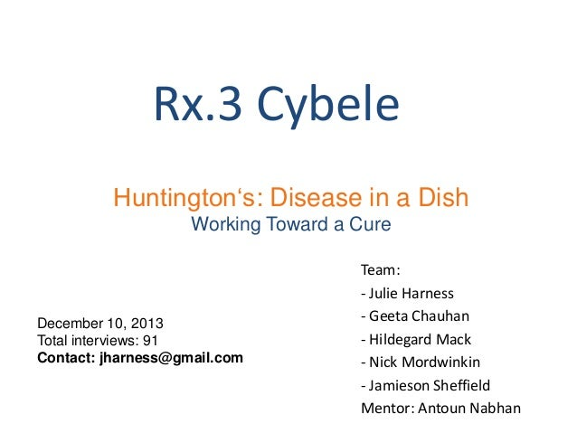 "Rx.3 Cybele Huntington""s: Disease in a Dish Working Toward a Cure  December 10, 2013 Total interviews: 91 Contact: jharnes..."