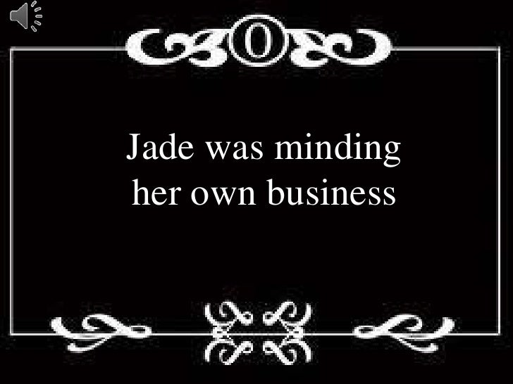 Jade was mindingher own business