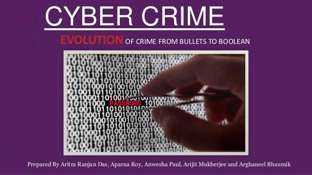 CYBER CRIME EVOLUTIONOF CRIME FROM BULLETS TO BOOLEAN Prepared By Aritra Ranjan Das, Aparna Roy, Anwesha Paul, Arijit Mukh...