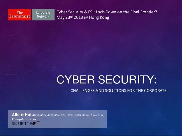 CYBER SECURITY:Cyber Security & FSI: Lock-Down on the Final Frontier?May 23rd 2013 @ Hong KongAlbert Hui GREM, GCFA, GCFE,...