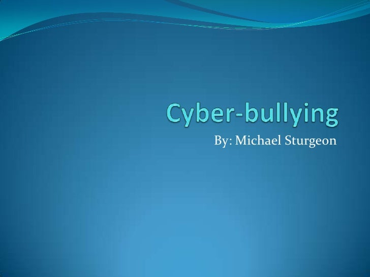 Cyber-bullying<br />By: Michael Sturgeon<br />