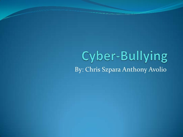 Cyber-Bullying<br />By: Chris Szpara Anthony Avolio<br />