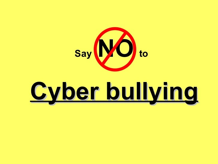 Cyber bullying Say  NO   to