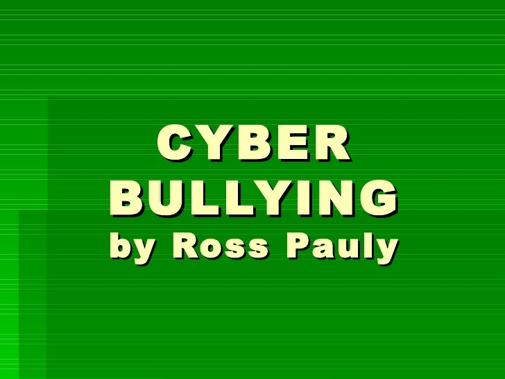 CYBERBULLYINGby Ross Pauly