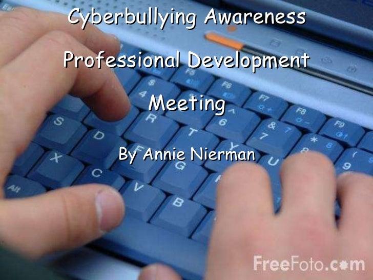 Cyberbullying Awareness Professional Development Meeting By Annie Nierman