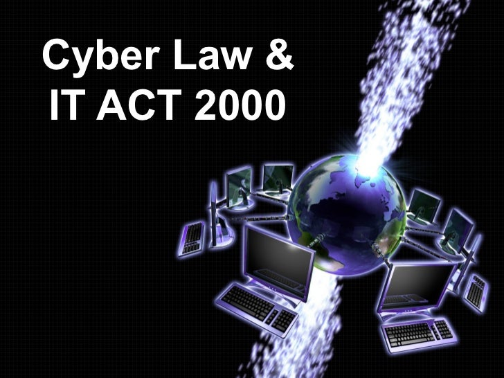 Cyber Law &IT ACT 2000