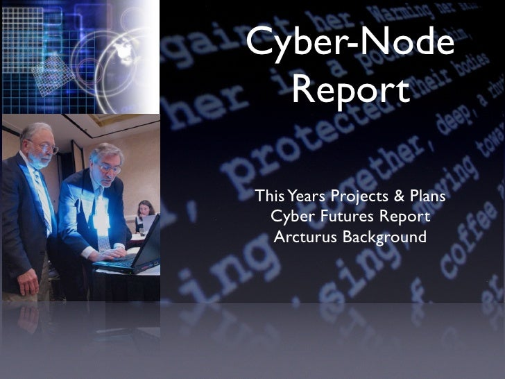 Cyber-Node   Report  This Years Projects & Plans   Cyber Futures Report   Arcturus Background
