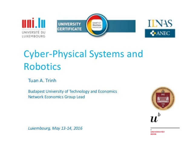 Cyber-Physical Systems and Robotics Tuan A. Trinh Budapest University of Technology and Economics Network Economics Group ...