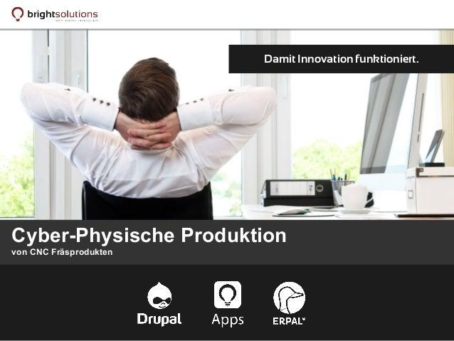 Damit Innovation funktioniert. Cyber-Physische Produktion von CNC Fräsprodukten