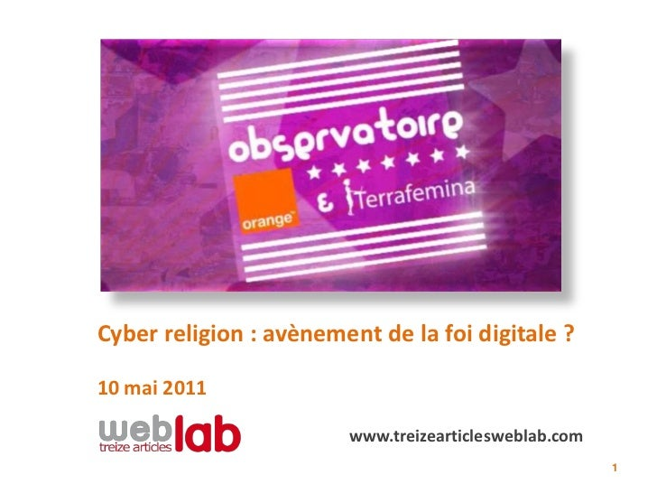 Cyber religion : avènement de la foi digitale ?10 mai 2011                        www.treizearticlesweblab.com            ...