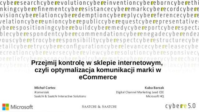 Przejmij kontrolę w sklepie internetowym, czyli optymalizacja komunikacji marki w eCommerce Michał Cortez iKomersiak Saatc...