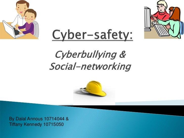 Cyberbullying &                 Social-networkingBy Dalal Annous 10714044 &Tiffany Kennedy 10715050