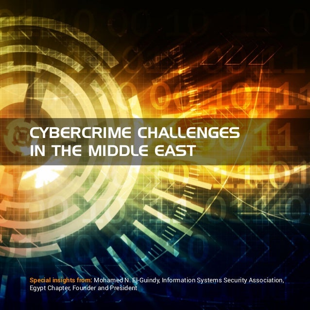 Cybercrime Challenges in the Middle East  Special insights from: Mohamed N. El-Guindy, Information Systems Security Associ...
