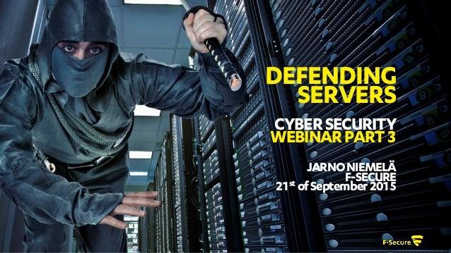 1 DEFENDING SERVERS CYBERSECURITY WEBINARPART3 JARNONIEMELÄ F-SECURE 21st ofSeptember2015