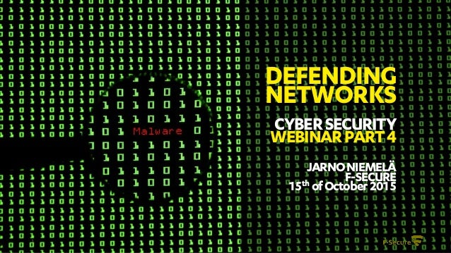 1 DEFENDING NETWORKS CYBERSECURITY WEBINARPART4 JARNONIEMELÄ F-SECURE 15th ofOctober2015