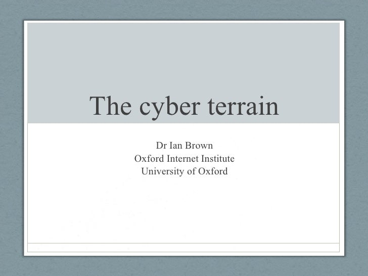The cyber terrain Dr Ian Brown Oxford Internet Institute University of Oxford