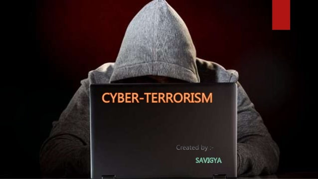 CYBER-TERRORISM  Cyber- Terrorism comprise of two word :- Cyber :- characteristic of the culture of computers, informatio...