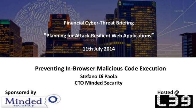 "Financial Cyber-Threat Briefing ""Planning for Attack-Resilient Web Applications"" 11th July 2014 Hosted @Sponsored By Stefa..."