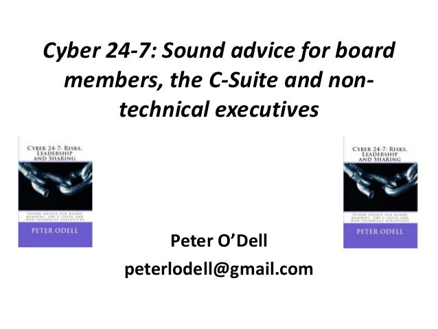 Cyber 24-7: Sound advice for board members, the C-Suite and non- technical executives Peter O'Dell peterlodell@gmail.com