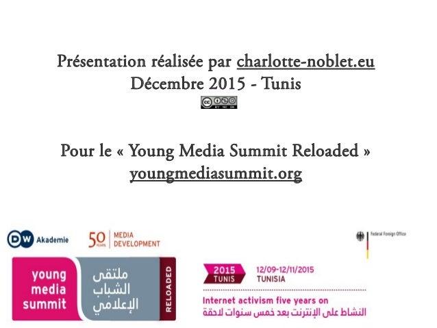 Présentation réalisée par charlotte-noblet.eu Décembre 2015 - Tunis Pour le «Young Media Summit Reloaded» youngmediasumm...