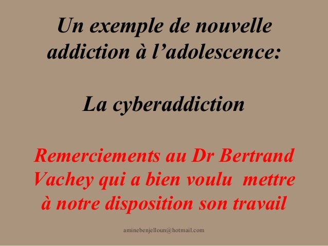 Un exemple de nouvelle addiction à l'adolescence:      La cyberaddictionRemerciements au Dr BertrandVachey qui a bien voul...